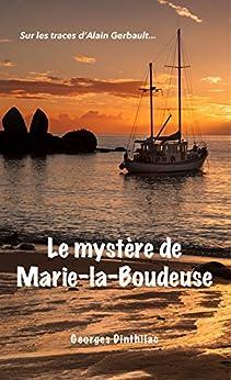 Le Mystère de Marie la Boudeuse: Sur les traces d'Alain Gerbault (SANS COLLECTION) par [Dinthilac, Georges]
