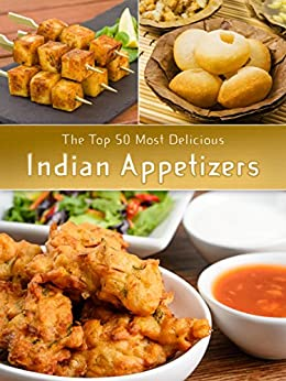 Indian Appetizers: The Top 50 Most Delicious Indian Appetizer Recipes (Recipe Top 50's Book 36) (English Edition) von [Kapoor, Shanti, Hatfield, Julie]