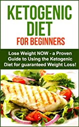Ketogenic Diet: Ketogenic Diet for Beginners - Lose Weight NOW! A proven Guide to Using the Ketogenic Diet for Guarenteed Weight Loss!: Ketogenic Diet ... for Weight Loss Book 1) (English Edition)