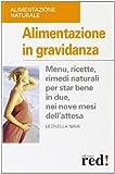 Scarica Libro Alimentazione in gravidanza Menu ricette rimedi naturalia per star bene in due nei nove mesi dell attesa (PDF,EPUB,MOBI) Online Italiano Gratis