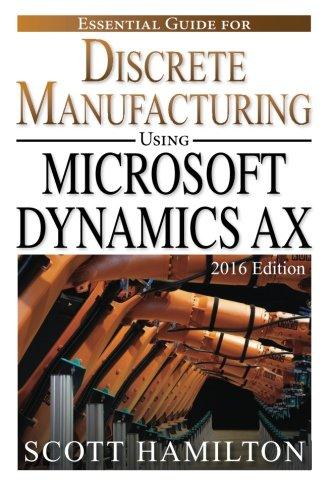 Essential Guide for Discrete Manufacturing using Microsoft Dynamics AX: 2016: Volume 2 (Essential Guides for Microsoft Dynamics AX) por Scott Hamilton