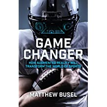 Game Changer: How Augmented Reality Will Transform the World of Sports (English Edition)