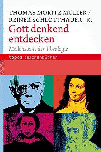 Gott denkend entdecken: Meilensteine der Theologie (Topos Taschenbücher)