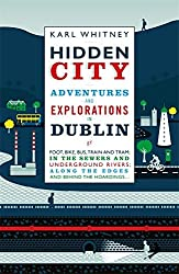 By Karl Whitney Hidden City: Adventures and Explorations in Dublin [Hardcover]