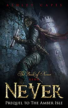 Never: (Prequel to The Amber Isle) (Book of Never: 0) by [Capes, Ashley]