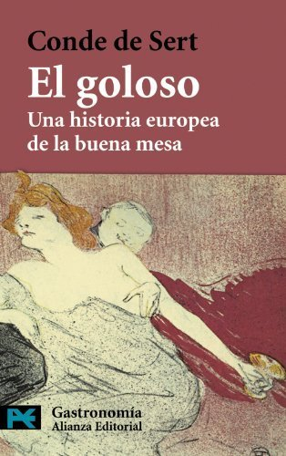 El goloso / The greedy: Una Historia Europea De La Buena Mesa / An European History of Good Food (Gastronomia / Gastronomy) (Spanish Edition) by Sert, Conde De (2009) Paperback