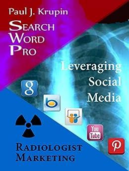 Radiologist Marketing - Search Word Pro: Leveraging Social Media (English Edition) von [Krupin, Paul J.]