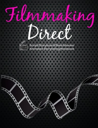 Filmmaking Direct: Filmmaking For Teens  From Script/Storyboard/Sketchbooks/Animated Storytelling/Notebook 120 Pages 8.5