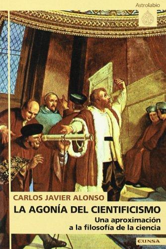 La agonía del cientificismo (Astrolabio) por Carlos Javier Alonso Gutiérrez