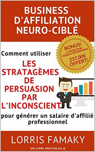 Couverture du livre BUSINESS D'AFFILIATION NEURO-CIBLÉ: Comment utiliser les stratagèmes de persuasion par l'inconscient pour générer un salaire d'affilié professionnel