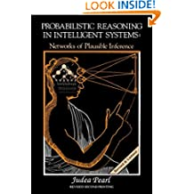Probabilistic Reasoning in Intelligent Systems: Networks of Plausible Inference (Morgan Kaufmann Series in Representation and Reasoning)