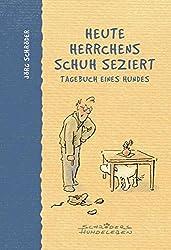 Heute Herrchens Schuh seziert: Tagebuch eines Hundes