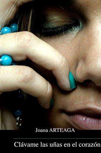 Clávame las uñas en el corazón de Joana Arteaga