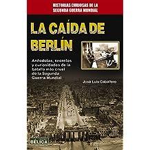 La Caida de Berlin (Historia Belica)