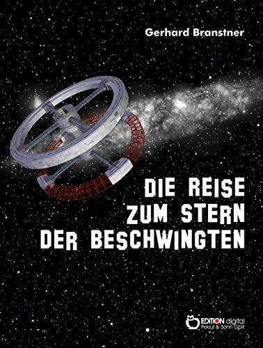 Die Reise zum Stern der Beschwingten: Schilderung der galaktischen Erfahrungen etlicher Erdenmenschen, die versehentlich in die Milchstraße geraten, nach ... aber glücklich wieder daheim angelangt sind