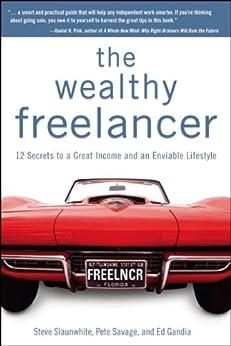 The Wealthy Freelancer von [Savage, Pete, Slaunwhite, Steve]