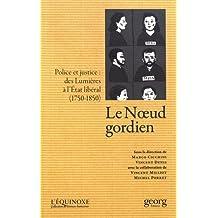 Le noeud gordien : police et justice : Des Lumières à l'Etat libéral (1750-1850)