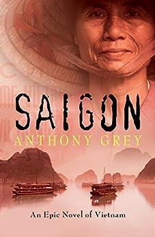 Saigon: An Epic Novel of Vietnam (English Edition) von [Grey, Anthony]