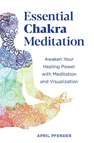 Essential chakra meditation: awaken your healing power with meditation and visualization (english edition)