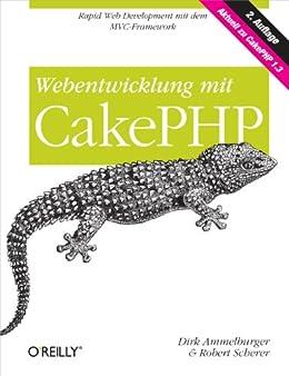 Webentwicklung mit CakePHP von [Ammelburger, Dirk, Scherer, Robert]