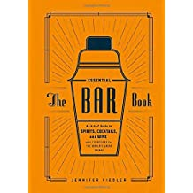 The Essential Bar Book: An A-to-Z Guide to Spirits, Cocktails, and Wine, with 115 Recipes for the World's Great Drinks by Jennifer Fiedler (2014-10-14)