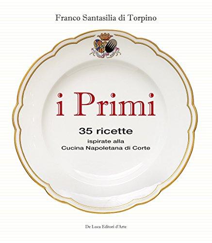 I primi. 35 ricette ispirate alla cucina reale napoletana