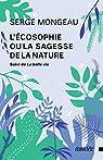 L'écosophie ou la sagesse de la nature: suivi de La belle vie par Mongeau