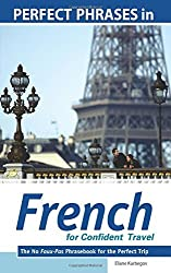 Perfect Phrases in French for Confident Travel: The No Faux-Pas Phrasebook for the Perfect Trip (Perfect Phrases Series) by Eliane Kurbegov (2009-03-01)