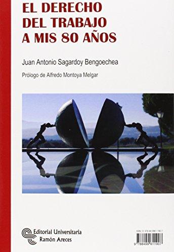 El Derecho del Trabajo a mis 80 años (Monografías)
