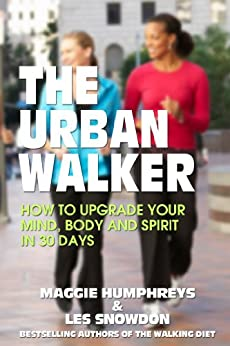 The Urban Walker: How to Upgrade Your Mind, Body and Spirit in 30 Days by [Humphreys, Maggie, Snowdon, Les]