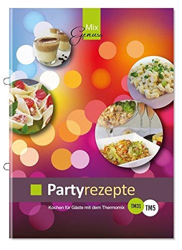 Preisvergleich Produktbild Partyrezepte: Kochen für Gäste mit dem Thermomix