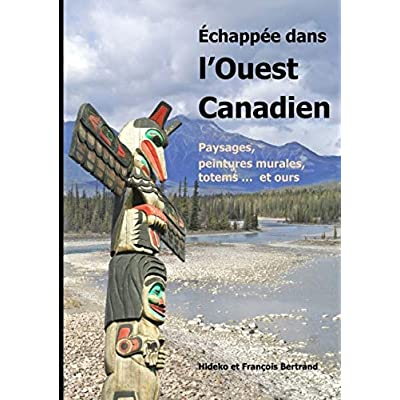 Echappée dans l'ouest canadien : Paysages, peintures murales, totems ... et ours