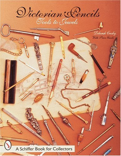 Victorian Pencils: Tools to Jewels (Schiffer Book for Collectors) -