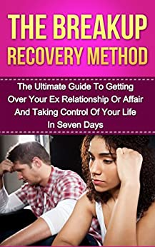 Breakup Recovery Method: The Ultimate Guide To Getting Over Your Ex Relationship Or Affair And Taking Control Of Your Life In Seven Days (Breakup Recovery, ... getting over your ex, relationship) by [Fitzpatrick, Jack]