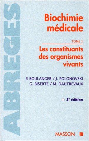 Biochimie médicale, tome 1 : Les Constituants des organismes vivants