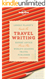 Travel Writing: Expert Advice from the World's Leading Travel Publisher (Lonely Planet)