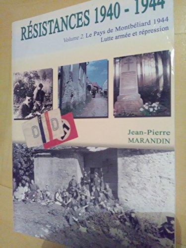 Résistances 1940-1944 : Tome 2, Le pays de Montbéliard 1944 : lutte armée et répression par Jean-Pierre Marandin