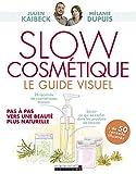 Slow cosmétique, le guide visuel: Pas à pas vers une beauté plus naturelle...
