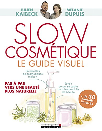 Slow cosmétique, le guide visuel: Pas à pas vers une beauté plus naturelle par Mélanie Dupuis