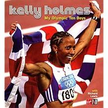 Kelly Holmes: My Olympic Ten Days