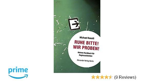 Ruhe Bitte! Wir proben!: Kleines Handbuch für Regieassistenten ...