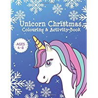 Unicorn Christmas Colouring & Activity Book Ages 4-8: A Fun Unicorn Xmas Book Gift/Present Idea for Kids - Includes Mazes, Dot-to-Dot, Word Search and More