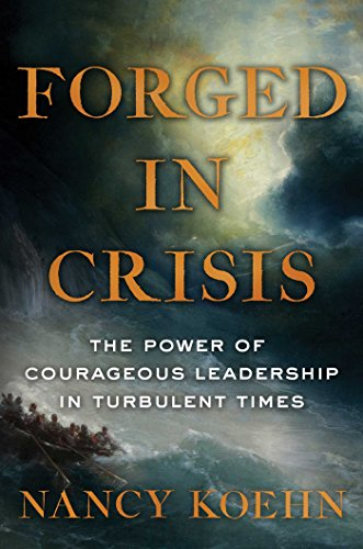 Forged in Crisis: The Power of Courageous Leadership in Turbulent Times por Nancy Koehn