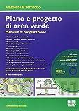 Piano e progetto di area verde. Manuale di progettazione. Con DVD-ROM