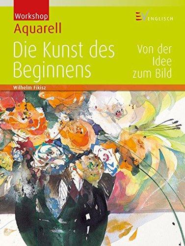 Workshop Aquarell - Die Kunst des Beginnens: Von der Idee zum Bild
