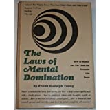 The laws of mental domination : how to master and use them for dynamic life-force