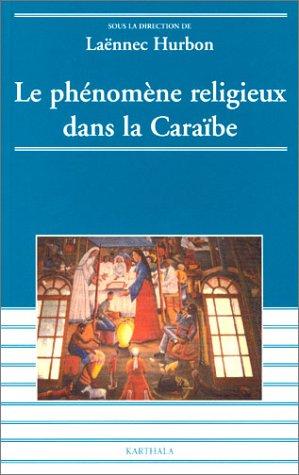 Le phénomène religieux dans la Caraïbe. Guadeloupe, Martinique, Guyane, Haïti
