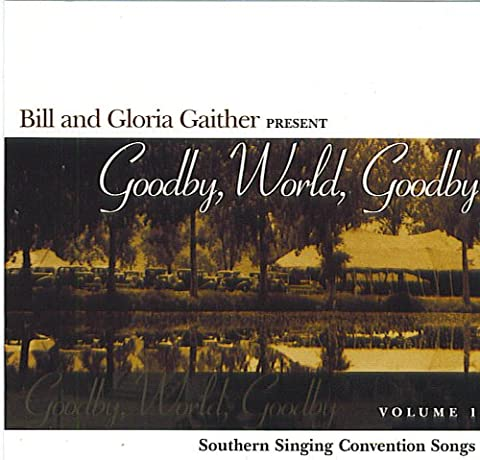 Bill and Gloria Gaither Present: Goodby, World, Goodby Volume 1 (UK Import)
