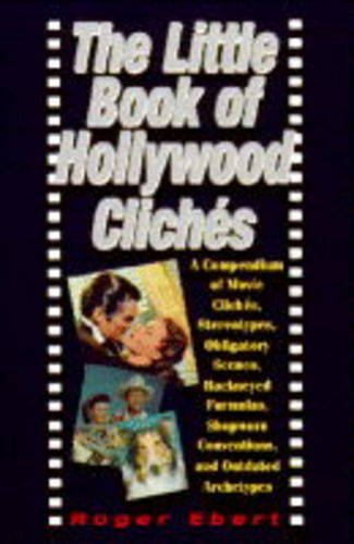 The Little Book of Hollywood Cliches: Compendium of Movie Cliches, Stereotypes, Obligatory Scenes, Hackneyed Formulas, Shopworn Conventions and Outdated Stereotypes by Roger Ebert (1995-11-16)