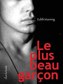 Le plus beau garçon (French Edition) by [Morning, Edith]